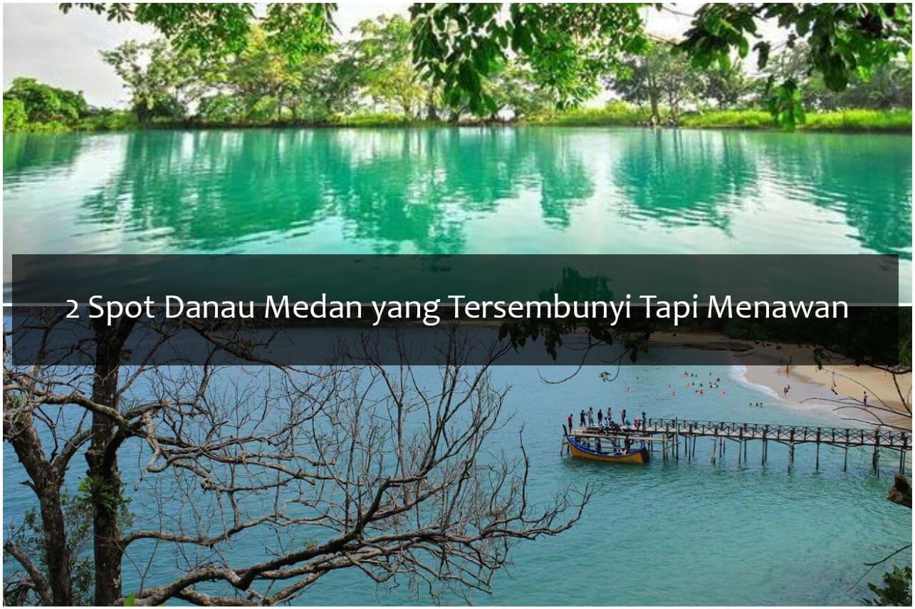 2 Spot Danau Medan yang Tersembunyi Tapi Menawan