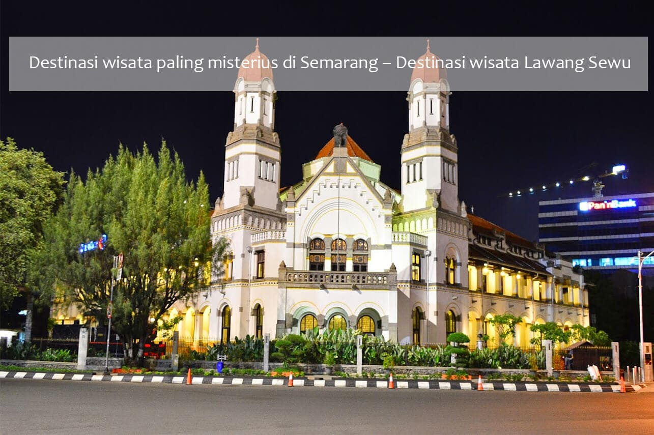 Destinasi wisata paling misterius di Semarang – Destinasi wisata Lawang Sewu