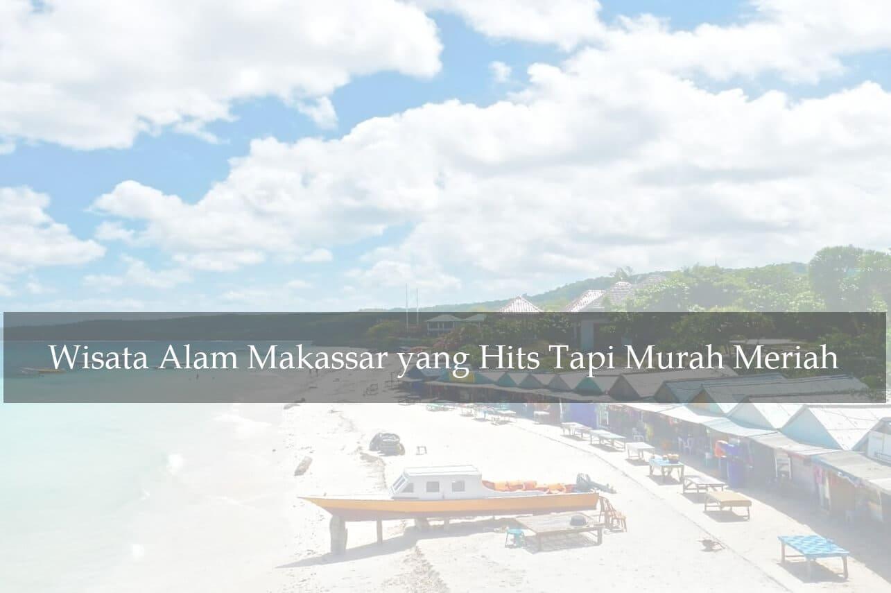Wisata Alam Makassar yang Hits Tapi Murah Meriah